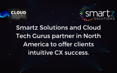 Smartz Solutions and Cloud Tech Gurus partner in North America to offer clients intuitive CX success.
