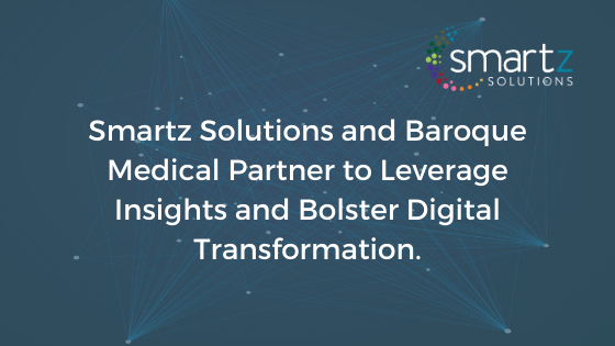 Smartz Solutions and Baroque Medical Partner to Leverage Insights and Bolster Digital Transformation.